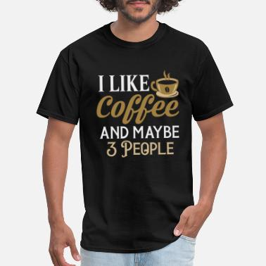 Maybe I Like Coffee And Maybe 3 People T-Shirt - Men's T-Shirt