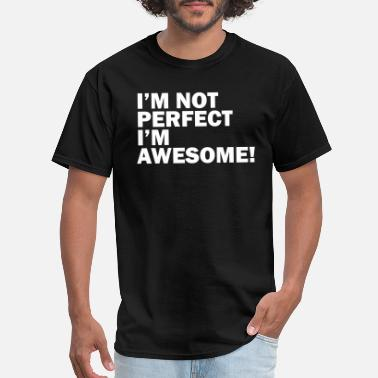 Funny Quotes I'm not perfect, I'm awesome - Men's T-Shirt