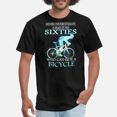 Bicycle never underestimate a man in his sixties who can r - Men's T-Shirt