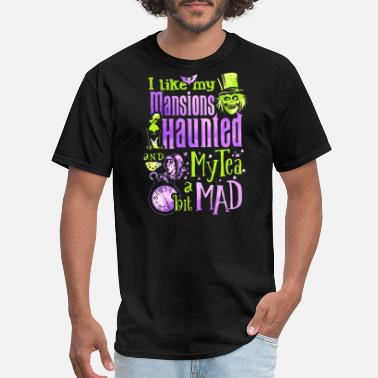 Haunted i like my mansions and haunted my tea a bit mad ha - Men's T-Shirt
