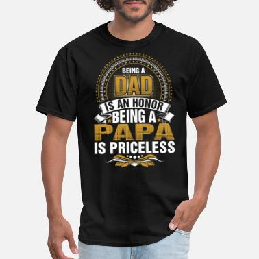 Papa Being A Dad Is An Honor Being A Papa Is Priceless - Men's T-Shirt