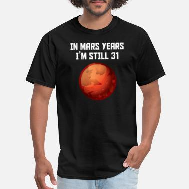 Mars In Mars Years I'm Still 31 60th Birthday - Men's T-Shirt