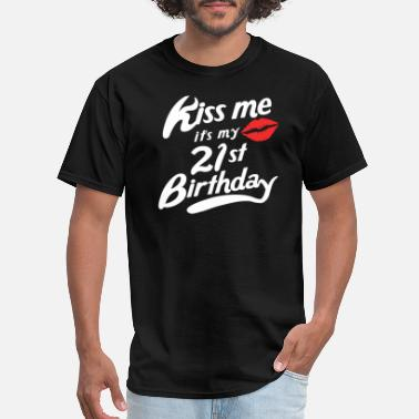 21 Kiss Me It's My 21st Birthday Funny - Men's T-Shirt