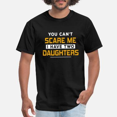 Scare You Can't Scare Me I Have 2 Daughters - Men's T-Shirt