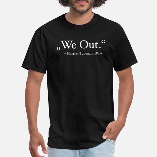a46499dd Black Power: Quote 'We Out.' (Harriet Tubman) Men's T-Shirt ...