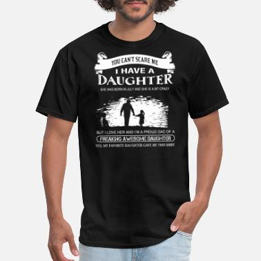 Daughter you can not scare me i have a daughter she was bor - Men's T-Shirt