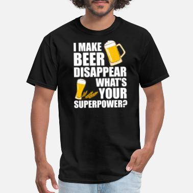 Disappear I Make Beer Disappear What s Your Superpower T Shi - Men's T-Shirt