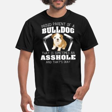 Bulldog proud parent of a bulldog that is sometimes an ass - Men's T-Shirt