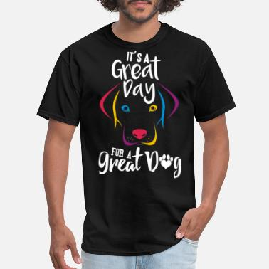 Great Day Dog - It's a great day for a great dog - Men's T-Shirt
