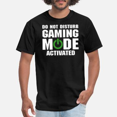 Gaming Do Not Disturb Gaming Mode Activated - Men's T-Shirt