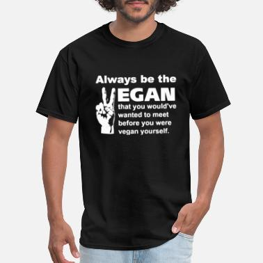Vegan Badass always be the vegan that you would ve wanted to me - Men's T-Shirt