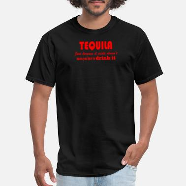 Drink Tequila Tequila Dont Have To Drink It - Men's T-Shirt