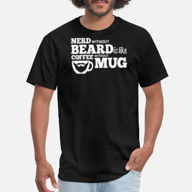 Beard Nerd NERD WITHOUT BEARD IS LIKE COFFEE - Men's T-Shirt