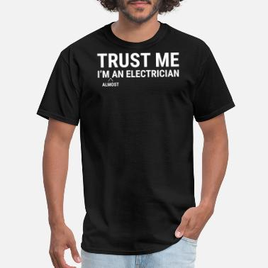 Apprentice Electrician Trust Me Funny Electrician Humor Gifts T-Shirt - Men's T-Shirt