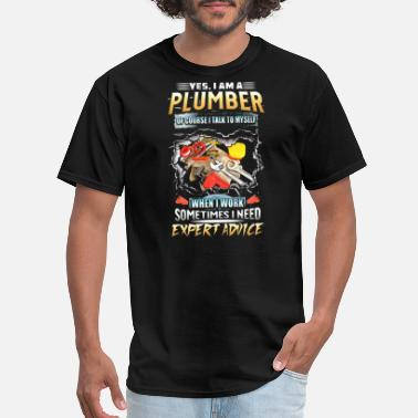 Plumber Quotes yes i am a plumber of course i talk to myself when - Men's T-Shirt