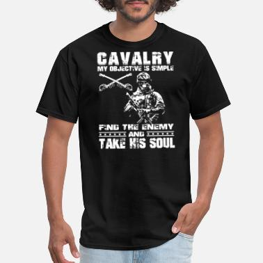 Cavalry cavalry my objective is simple find the enemy and - Men's T-Shirt