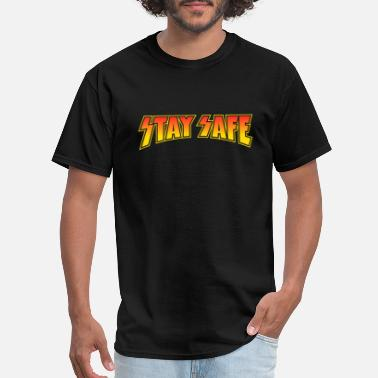 Stay Safe Stay Safe - Men's T-Shirt