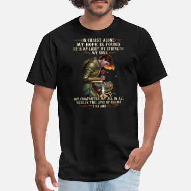 Christian Warrior in christ alone my hope is found he is my light my - Men's T-Shirt