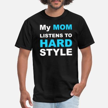 Hard Is My Style My mom listens to hard style - Men's T-Shirt