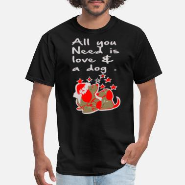 All You Need Is Love And A Dog all you need is love and a dog - Men's T-Shirt