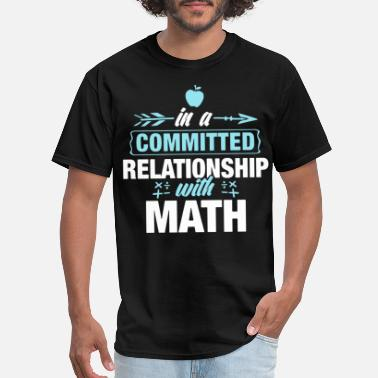 Committed Relationship in a committed relationship with math - Men's T-Shirt