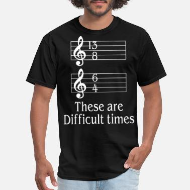 these are difficult times music - Men's T-Shirt