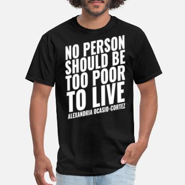 Alexandria Too Poor To Live T Shirt Alexandria Ocasio Cortez - Men's T-Shirt