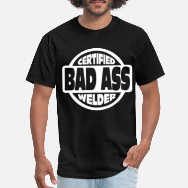 Bad-ass Baby Certified Bad Ass Welder - Men's T-Shirt