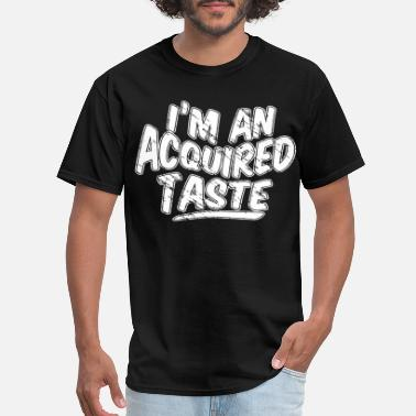 Tastebooster Im An Acquired Taste MENS T SHIRT tee 1 - Men's T-Shirt