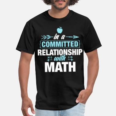 Relationship in a committed relationship with math - Men's T-Shirt