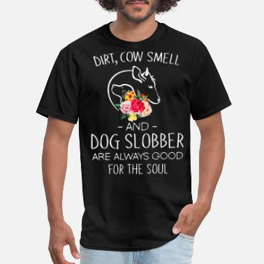 Slobber dirt cow smell and dog slobber are always good for - Men's T-Shirt