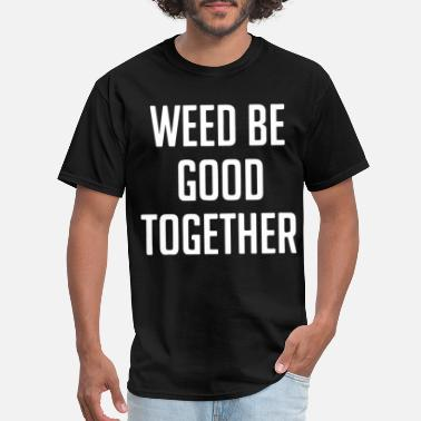 Weed Be Good Together Funny Top jamaican - Men's T-Shirt