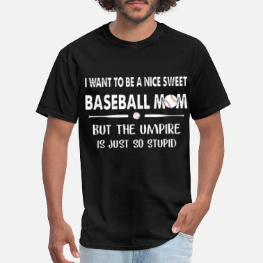 My Aunt i want to be a nice sweet baseball mom but the ump - Men's T-Shirt