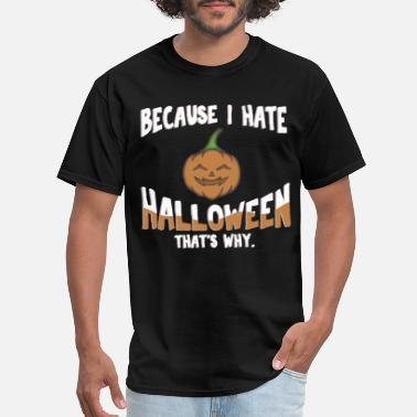 Pure Haters Because I hate Halloweens That s why - Men's T-Shirt