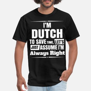 Dutch I am dutch to save time lets just assume I am alwa - Men's T-Shirt