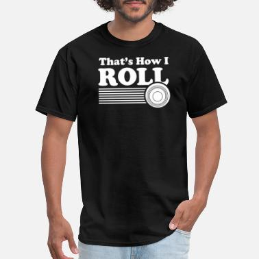 Lawn Funny Lawn Bowling Bowls - That's How I Roll - Men's T-Shirt