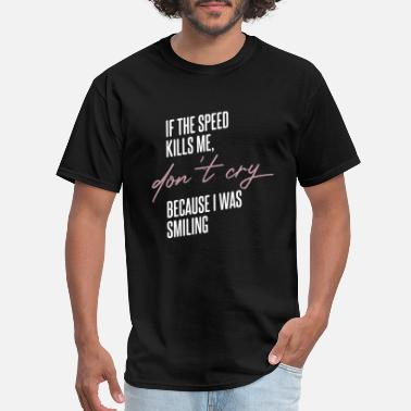 Hp If the speed kills me, don´t cry (dark version) - Men's T-Shirt