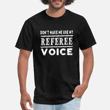 Referee Voice - don't make me use my referee voice funny - Men's T-Shirt
