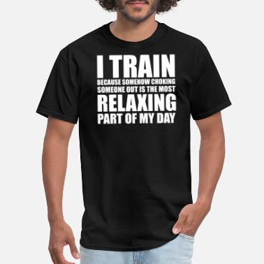Weight-lifting Jokes Bjj - i train because choking someone out is rel - Men's T-Shirt