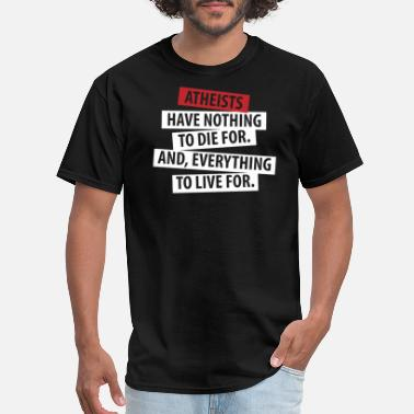Pro-america Stand - atheists have nothing to die for everyth - Men's T-Shirt