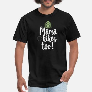 Hiking Family Mama Hikes Too - Family Hiking TShirt for Women & Camping - Men's T-Shirt