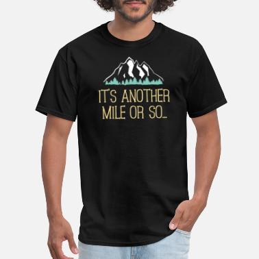Hiking It's Another Mile Or So T Shirt Hiking Trail Joke for Hikers - Men's T-Shirt
