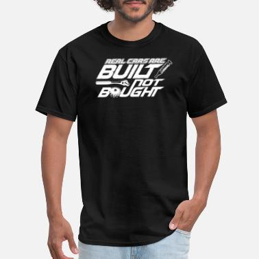 Guys Car - real cars are built not bought - car guy g - Men's T-Shirt
