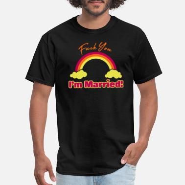 Fucked Married Fuck You I'm Married - MFM Fan Shirt - Men's T-Shirt
