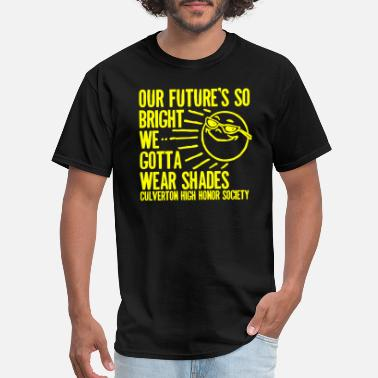 Bright OUR FUTURE S SO BRIGHT WE GOTTA WEAR SHADES CULVER - Men's T-Shirt