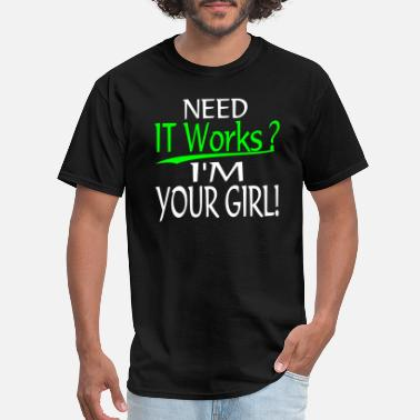 Working Girl NEED IT WORKS I M YOUR GIRL - Men's T-Shirt