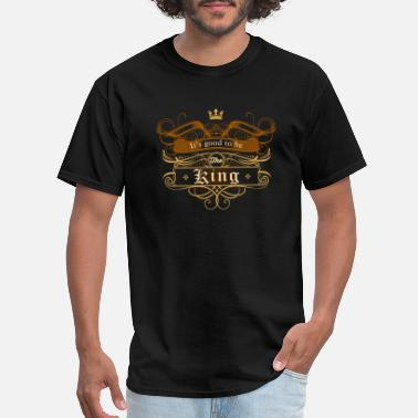 It's Good To Be The King It's Good to be the King - Men's T-Shirt