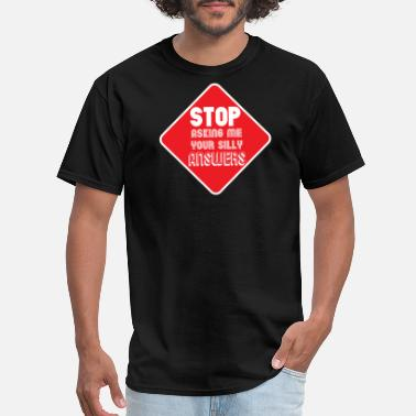 Answer Me Stop asking me your silly answers - Men's T-Shirt