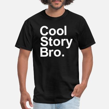 Cool Story Bro Tell It Again Cool Story Bro Tell It Again - Men's T-Shirt