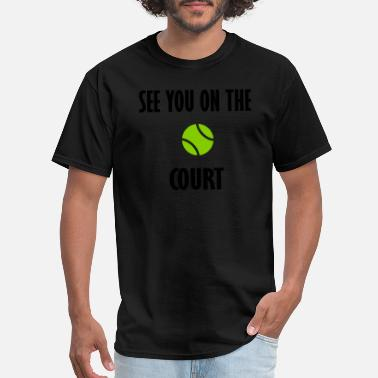 See You In Court see you on the court - Men's T-Shirt